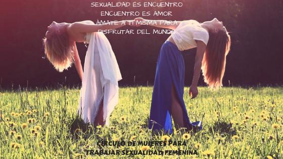SEXUALIDAD EN CLAVE DE RE, círculos de mujeres para trabajar la sexualidad femenina