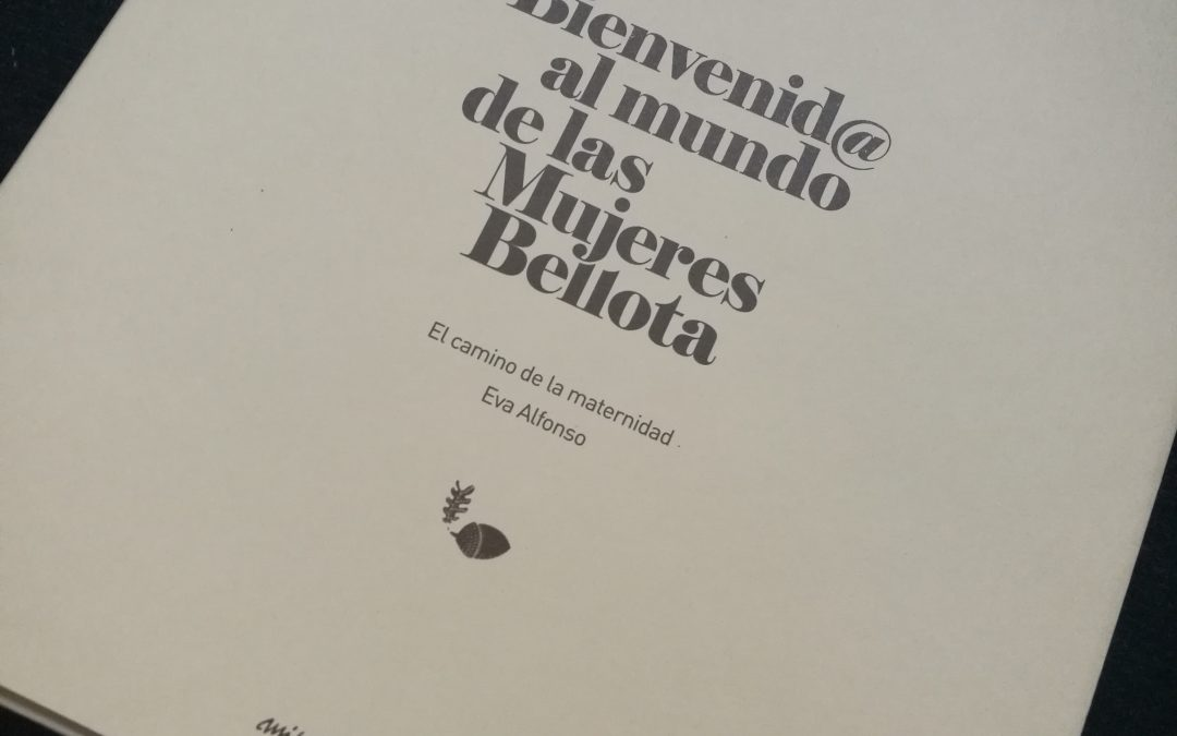 «Bienvenid@ al mundo de las Mujeres Bellota»