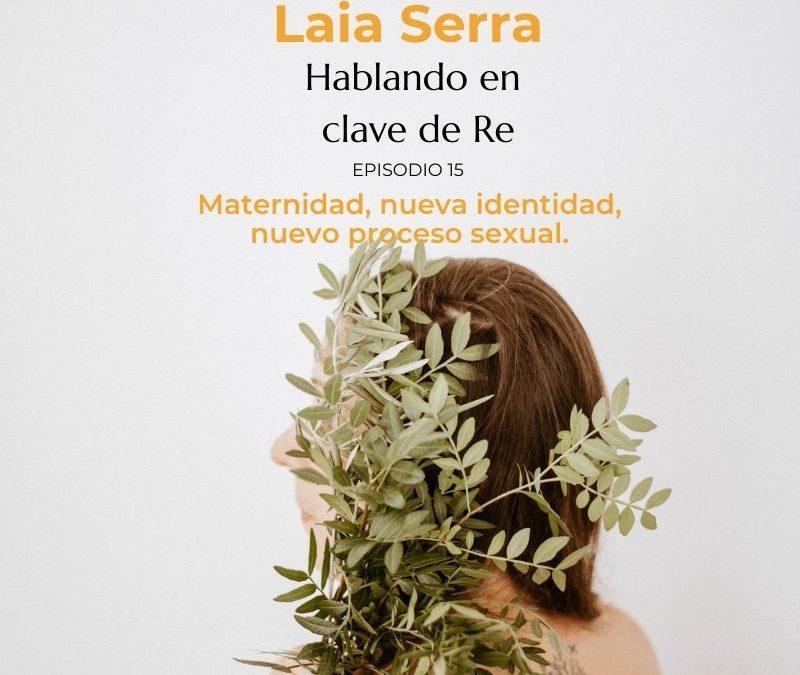 Ep. 15. Maternidad, nueva identidad, nuevo proceso sexual